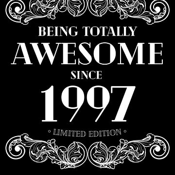 Being Totally Awesome Since 1997 Limited Edition Funny Birthday by with-care
