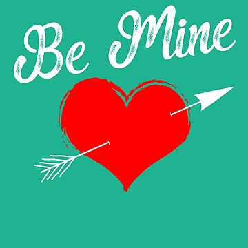 Be Mine Valentine Gift T shirt For Men Women by 3familyllc