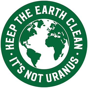Keep The Earth Clean - It's Not Uranus by BYRNENYC