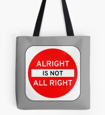 Alright Is Not All Right Tote Bag
