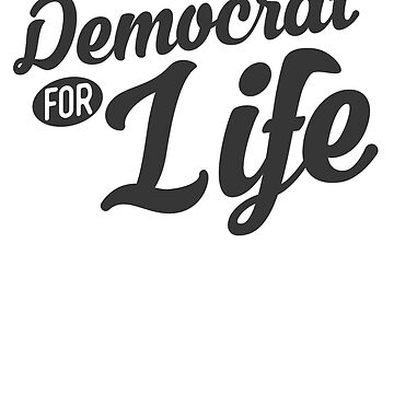Democrat For Life by rockpapershirts