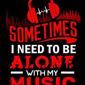 'I Need To Be Alone With My Music' Cool Music Gift by leyogi