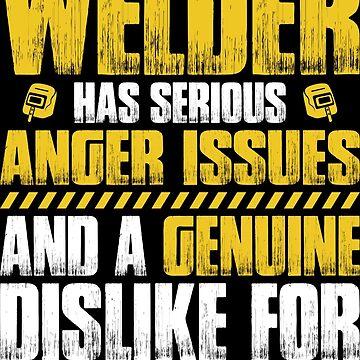 Welder Operator Welding Anger Issues Gift Present by Krautshirts