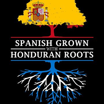 Spanish Grown with Honduran Roots by ockshirts
