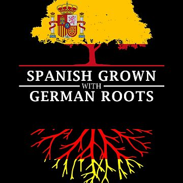 Spanish Grown with German Roots by ockshirts