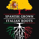 Spanish Grown with Italian Roots by ockshirts