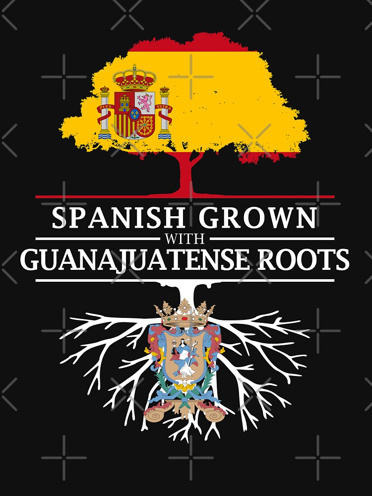 Spanish Grown with Guanajuatense Roots by ockshirts