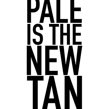Pale Is The New Tan by getthread