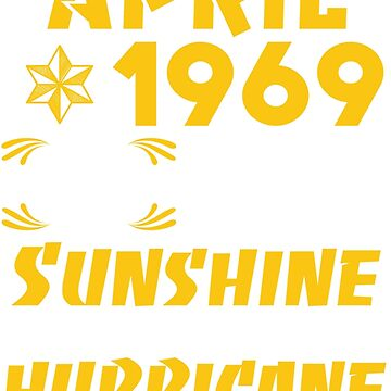 Born in April 1969 50 Years of Being Sunshine Mixed with a Little Hurricane by dragts