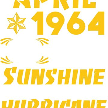 Born in April 1964 55 Years of Being Sunshine Mixed with a little Hurricane by dragts