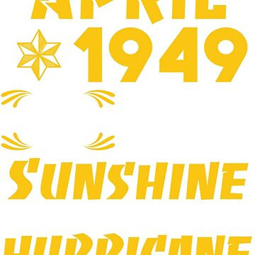 Born in April 1949 70 Years of Being Sunshine mixed with a little Hurricane by dragts