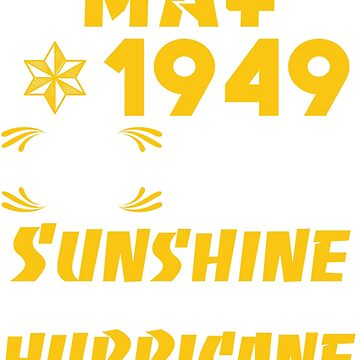 Born in May 1949 70 Years of Being Sunshine Mixed with a Little Hurricane by dragts