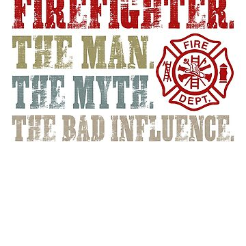 Firefighter The Man The Myth The Bad Influence Shirt by liuxy071195