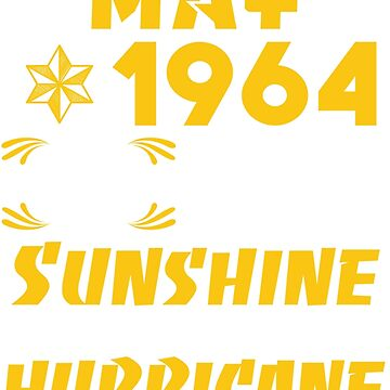 Born in May 1964 55 Years of Being Sunshine Mixed with a Little Hurricane by dragts
