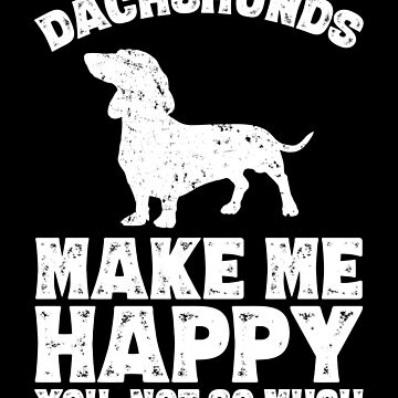 Dachshunds Make Me Happy You Not So Much T-Shirt - Dachshunds Lover by alexmichel