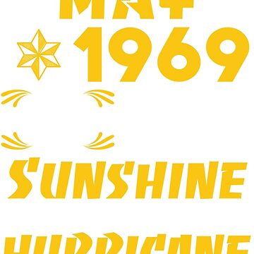 Born in May 1969 50 Years of Being Sunshine Mixed with a little hurricane by dragts