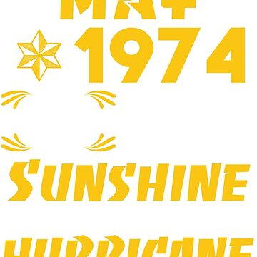 Born in May 1974 45 Years of Being Sunshine Mixed with a little Hurricane by dragts