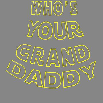 Funny Whos your grand daddy gift for grandpa by LGamble12345