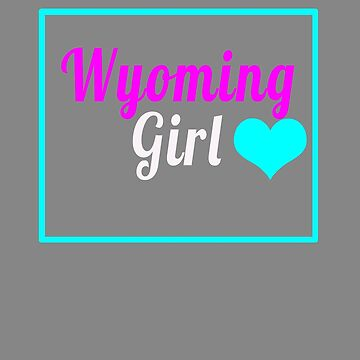 Cute Wyoming Girl state love design by LGamble12345