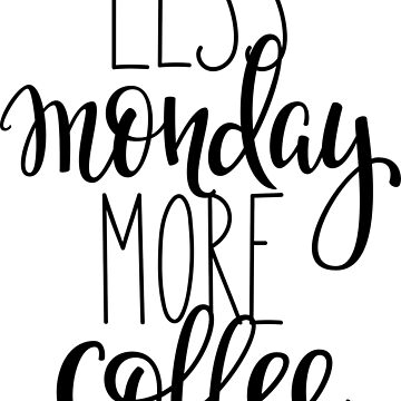 Less Monday More Coffee by ProjectX23