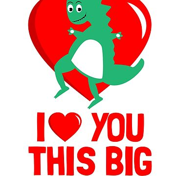 I Love You This Big Valentines Day T shirt by 3familyllc