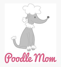 Poodle Mom Photographic Print