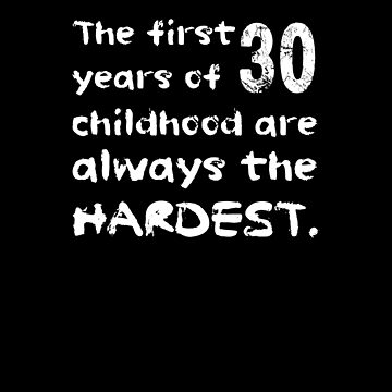 The First 30 Years Of Childhood Are The Hardest Shirt Funny 30th Birthday T-Shirt Great Gift for Friend Short-Sleeve Jersey Tee by CrusaderStore
