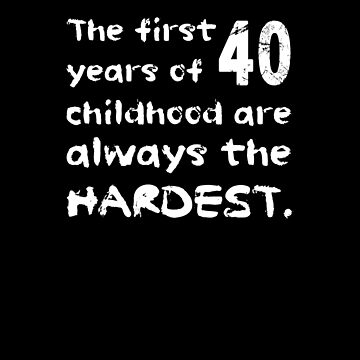 The First 40 Years Of Childhood Are The Hardest Shirt Funny 40th Birthday T-Shirt Great Gift for Friend Short-Sleeve Jersey Tee by CrusaderStore