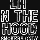 """Lit N The Hood Smokers Only"" tee design. Simple and attractive tee design for you and your family!  by Customdesign200"