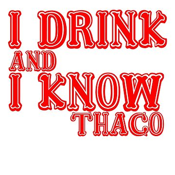 I Drink and Know THACO by heathendesigns