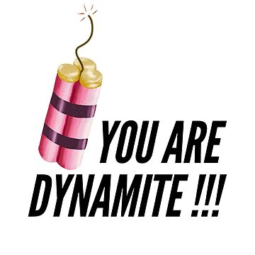 You are dynamite  by MimieTrouvetou