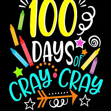 100 Days Of Cray Cray Shirt Cute Gifts To Celebrate 100 Days Of School by hustlagirl