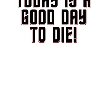 Today Is A Good Day To Die by benhonda