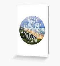 Today is One Day Closer To Your Inevitable Death Greeting Card