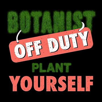 Botanist Off Duty Plant Yourself Gift Funny Bontician Decommissioning Your Own T-Shirt for nature lovers by MrTStyle