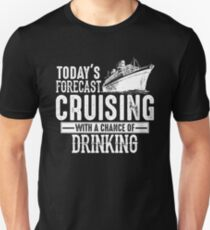 Today's Forecast Cruising with Chance of Drinking Unisex T-Shirt
