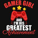 I'm a Gamer Girl and I'm His Greatest Achievement by perfectpresents