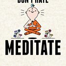 Cute & Funny Don't Hate Meditate Meditating by perfectpresents