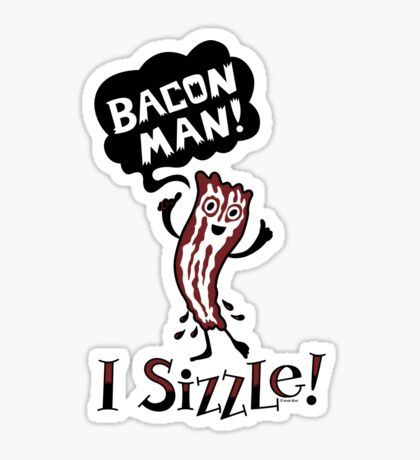 Bacon Man - I Sizzle Sticker