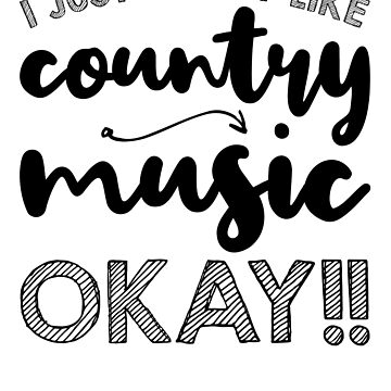 I Just Really Like Country Music Okay by kamrankhan