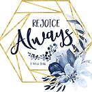 Freue dich immer | Ich Thessalonicher 5:16 Bibel-Vers-Kunst von PraiseQuotes