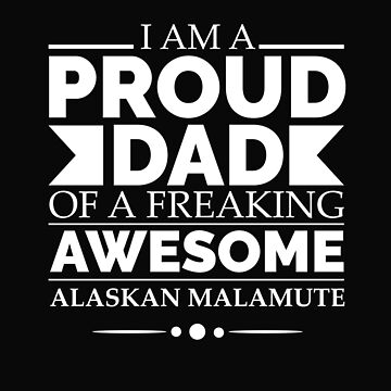 Proud Dad alaskan malamute Dog Dad Owner Father's Day by losttribe