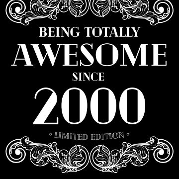 Being Totally Awesome Since 2000 Limited Edition Funny Birthday by with-care