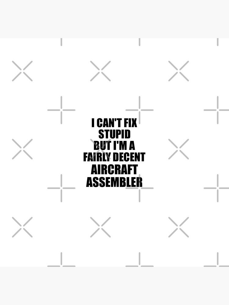 Aircraft Assembler I Can't Fix Stupid Funny Gift Idea for Coworker Fellow Worker Gag Workmate Joke Fairly Decent von FunnyGiftIdeas