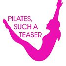 Pilates, Such A Teaser Fitness Inspiration Quote by LeeTowleArt