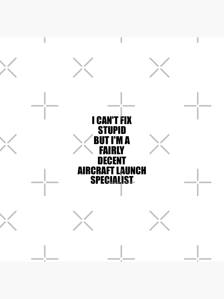 Aircraft Launch Specialist I Can't Fix Stupid Funny Gift Idea for Coworker Fellow Worker Gag Workmate Joke Fairly Decent von FunnyGiftIdeas