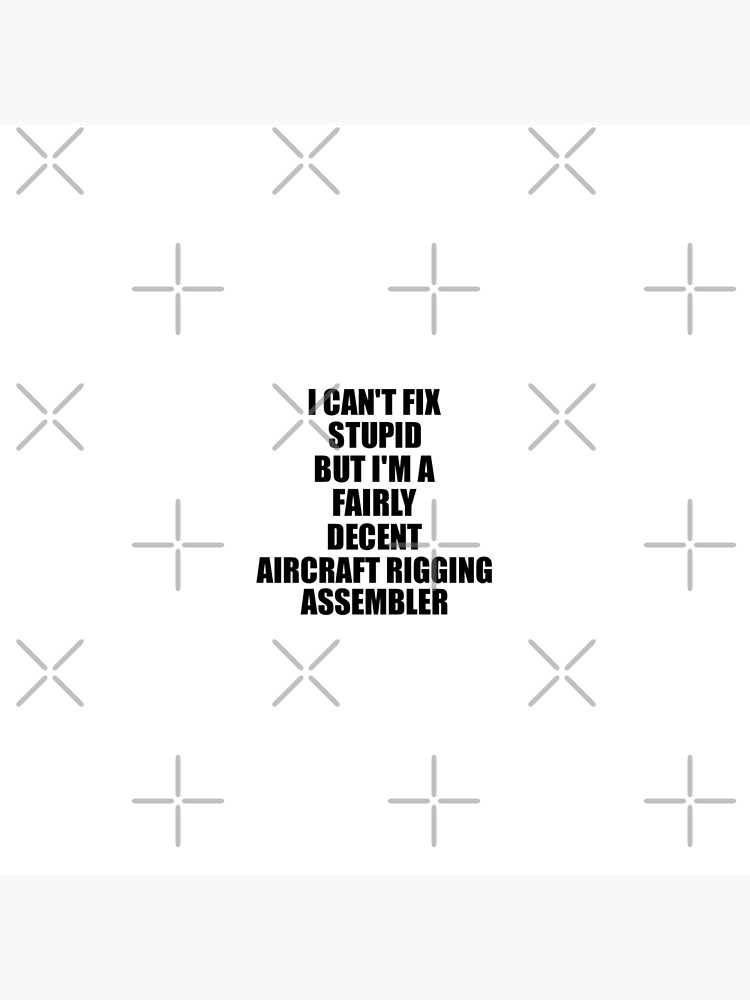 Aircraft Rigging Assembler I Can't Fix Stupid Funny Gift Idea for Coworker Fellow Worker Gag Workmate Joke Fairly Decent von FunnyGiftIdeas
