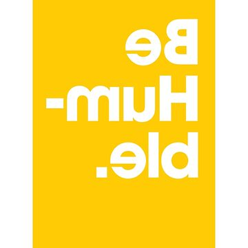 Be Humble - Yellow by ProprgndaDesign