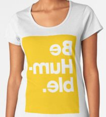 Be Humble - Yellow Women's Premium T-Shirt