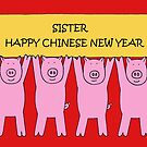 Sister Happy Chinese New Year of the Piglets. by KateTaylor